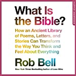 What Is the Bible?: How an Ancient Library of Poems, Letters and Stories Can Transform the Way You Think and Feel About Everything | Rob Bell