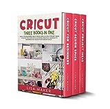 Cricut: Three Books in One: Cricut for