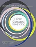 Client-Centered Reasoning : Narratives of People with Mental Illness, Precin, Pat and Gualco, Rachel, 1626548595