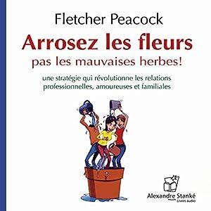 Arrosez les fleurs - pas les mauvaises herbes ! | Livre audio