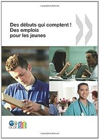 Des débuts qui comptent ! Des emplois pour les jeunes par  OCDE