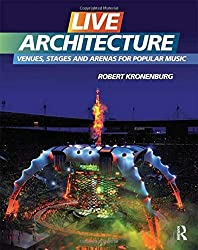 Live Architecture: Venues, Stages and Arenas for Popular Music by Robert Kronenburg (2012-02-13)