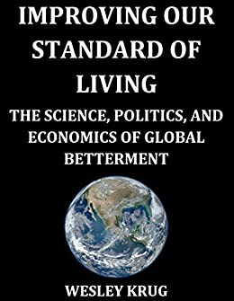 Improving Our Standard of Living: The Science, Politics, and Economics of Global Betterment