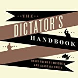 The Dictator's Handbook: Why Bad Behavior Is Almost Always Good Politics (audio edition)
