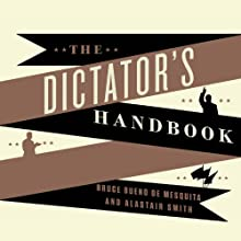 The Dictator's Handbook: Why Bad Behavior Is Almost Always Good Politics Audiobook by Alastair Smith, Bruce Bueno de Mesquita Narrated by Johnny Heller