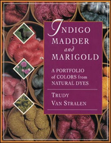 Indigo, Madder and Marigold: A Portfolio of Colors From Natural Dyes