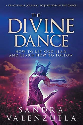 The Divine Dance: How to Let God Lead & Learn How to Follow (The Divine Dance The Trinity And Your Transformation)