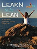 Learn to Be Lean: A Yoga-Based Approach to Healthy Weight Loss