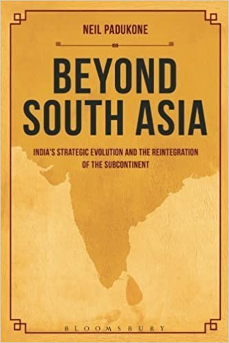 Beyond South Asia: India's Strategic Evolution and the Reintegration of the Subcontinent by Neil Padukone (2014-08-28)