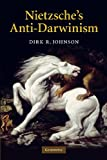Nietzsche's Anti-Darwinism, Dirk R. Johnson, 1107621526
