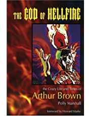 The God of Hellfire: The Crazy Life and Times of Arthur Brown