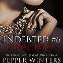 Final Debt: Indebted, Book 6 Hörbuch von Pepper Winters Gesprochen von: Kylie C Stewart, Will M Watt
