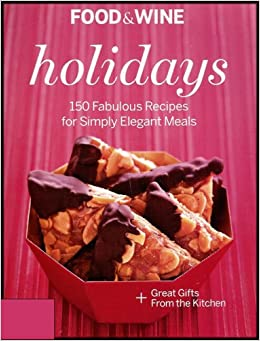 Food wine presents holidays 150 fabulous recipes for simply food wine presents holidays 150 fabulous recipes for simply elegant meals thanksgiving hanukkah christmas and new years eve lily barberio forumfinder Gallery