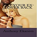 Get Your Ex-Lover Back | Anthony Ekanem