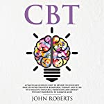 CBT: A Practical Guide on How to Rewire the Thought Process with Cognitive Behavioral Therapy and Flush out Negative Thoughts, Depression, and Anxiety Without Resorting to Harmful Meds: Collective Wellness, Book 1 | John Roberts