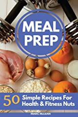 Meal Prep Recipe Book: 50 Simple Recipes For Health & Fitness Nuts (Strength Training 101) Paperback