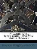 """Die Ã""""sthetik des Klavierspiels. Hrsg. Von Walter Niemann, Niemann 1876-1953, 1248340426"""