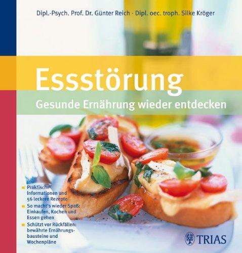 Essstörung: Gesunde Ernährung wiederentdecken: Praktische Informationen und 56 leckere Rezepte So macht's wieder Spaß