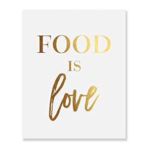 Food Is Love Gold Art Poster Food Lover Decor Foodie Wall Art Baker Culinary Chef Print Kitchen Artwork New House Gift 8 inches x 10 inches B36