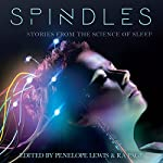 Spindles: Short Stories from the Science of Sleep (Science-into-Fiction) | Penelope A. Lewis - editor,Ra Page - editor,Martyn Bedford,M. J. Hyland,Deborah Levy,Sara Maitland