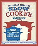 The Great American Slow Cooker Book: 500 Easy Recipes for Every Day and Every Size Machine