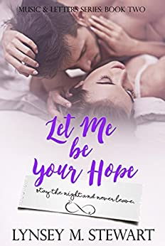 Let Me Be Your Hope (Music and Letters Series Book 2) by [Stewart, Lynsey M.]