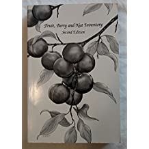 Fruit, Berry and Nut Inventory: An Inventory of Nursery Catalogs Listing all Fruit, Berry and Nut Varieties Available by Mail Order in the United States, 2nd Edition
