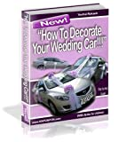 How to decorate your wedding car: Decorating wedding cars is easy... (How to decorate wedding cars?)