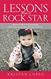 img - for Lessons from a Rock Star: Rocked to the core while encountering God's supernatural peace, joy, hope and love. book / textbook / text book