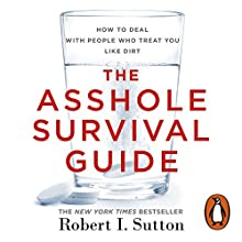 The Asshole Survival Guide: How to Deal with People Who Treat You Like Dirt | Livre audio Auteur(s) : Robert I. Sutton Narrateur(s) : Robert I. Sutton