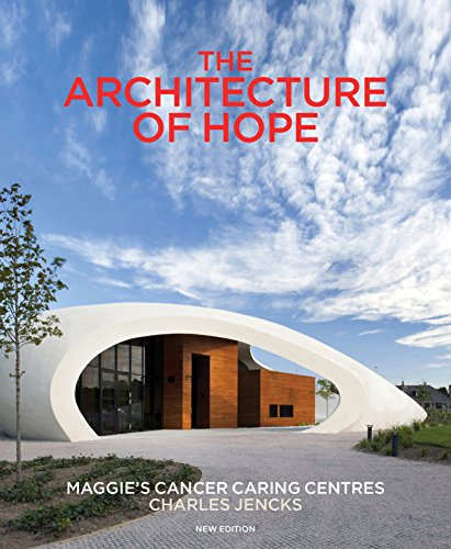 The Architecture of Hope: Maggie's Cancer Caring Centres by Charles Jencks