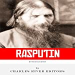 Russian Legends: The Life and Legacy of Rasputin | Charles River Editors