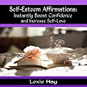 Self-Esteem Affirmations: Instantly Boost Confidence and Increase Self-Love Audiobook by Lexie Hay Narrated by Tony Pettit