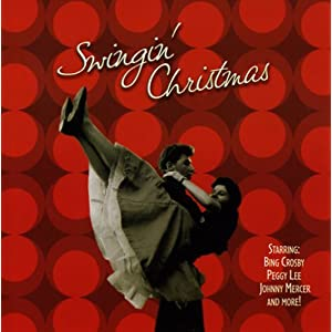 Swingin' Christmas: Swing Into the Holiday Season with the Greatest Songs & Artists of All Time