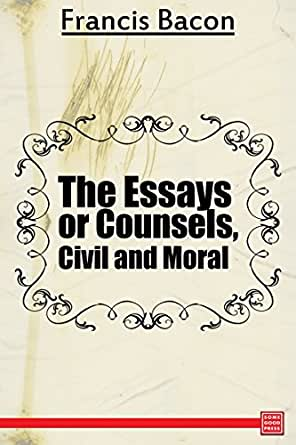 the essays or counsels civill and morall Buy essays or counsels, civil and moral by francis bacon (isbn: 9781564592286) from amazon's book store everyday low prices and free delivery on eligible orders.