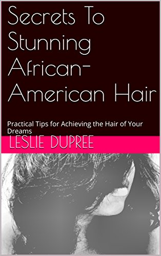 Search : Secrets To Stunning African- American Hair: Practical Tips for Achieving the Hair of Your Dreams