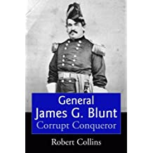 General James G. Blunt: Tarnished Glory