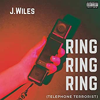 Ring Ring Ring (Telephone Terrorist) [Explicit] by J Wiles