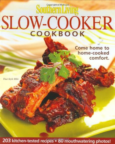 Southern Living: Slow-Cooker Cookbook: 203 Kitchen-Tested Recipes - 80 Mouthwatering Photos! (Southern Living (Hardcover Oxmoor))
