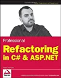 Professional Refactoring in C# and ASP.NET (Wrox Programmer to Programmer) by Arsenovski, Danijel published by John Wiley & Sons (2009)
