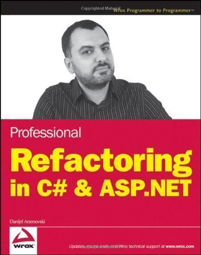 Professional Refactoring in C# and ASP.NET (Wrox Programmer to Programmer) by Arsenovski, Danijel published by John Wiley & Sons (2009) by John Wiley & Sons