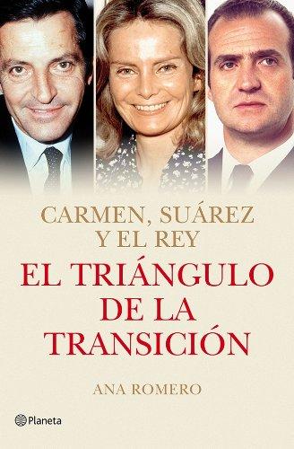 Descargar Libro El Triángulo De La Transición: Carmen, Suárez Y El Rey Ana Romero