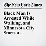 Black Man Is Arrested While Walking, and Minnesota City Starts a 'Conversation' | Christine Hauser