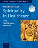Oxford Textbook of Spirituality in Healthcare (Oxford Textbooks in Public Health)
