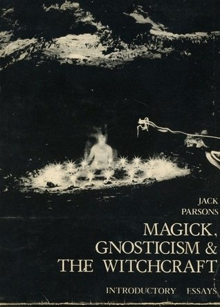 Magick, gnosticism & the witchcraft: Introductory essays Jack Parsons