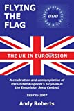 Flying The Flag: The United Kingdom in Eurovision A Celebration and Contemplation