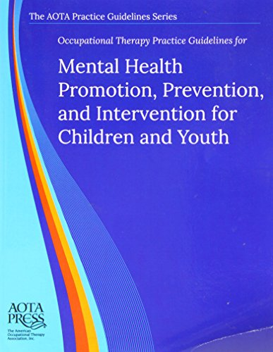 - Occupational Therapy Practice Guidelines for Mental Health Promotion, Prevention, and Intervention for Children and Youth (AOTA PRACTICE GUIDELINES SERIES)