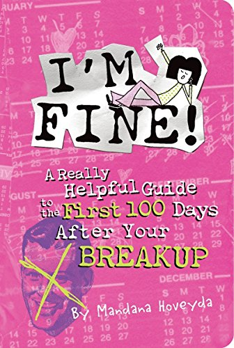 I'm Fine!: A Really Helpful Guide to the First 100 Days After Your Breakup ()