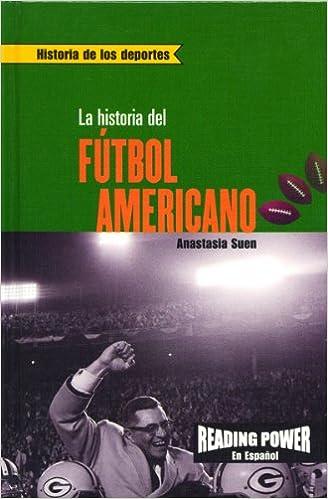 La Historia Del Futbol Americano/the Story of Football Historia de los Deportes: Amazon.es: Anastasia Suen: Libros