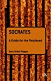 Socrates: A Guide for the Perplexed (Guides for the Perplexed), Sara Ahbel-Rappe, 0826463770